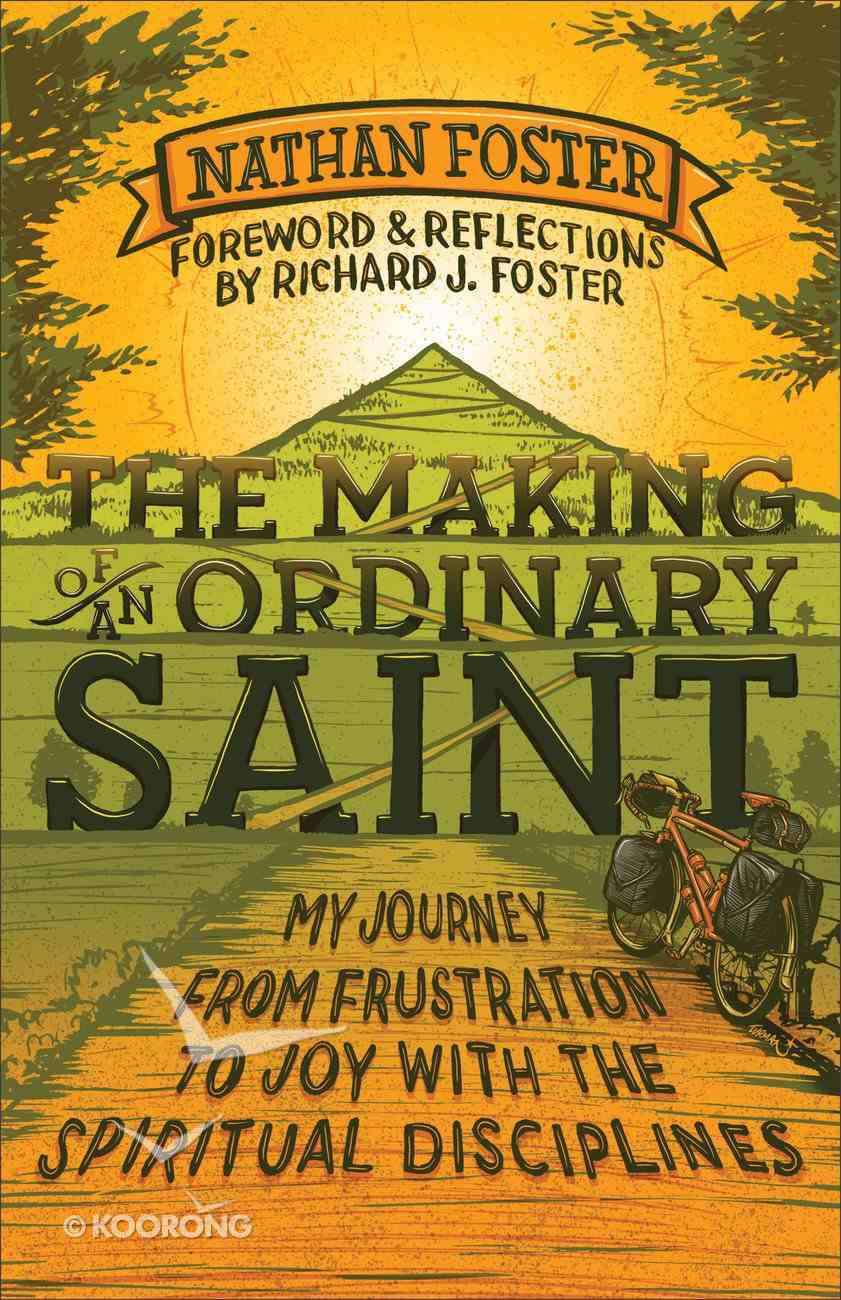 The Making of An Ordinary Saint: My Journey From Frustration to Joy With the Spiritual Disciplines Paperback