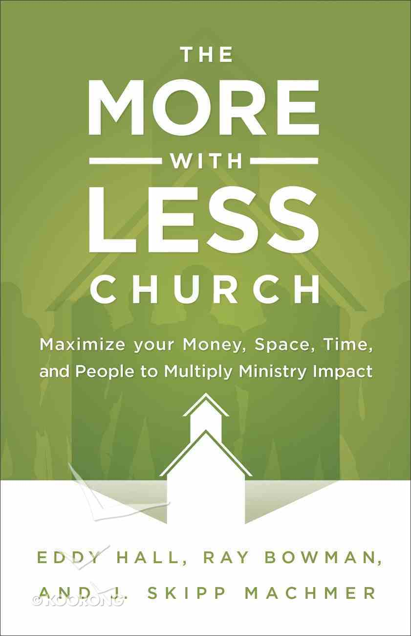 The More-With-Less Church: Maximize Your Money, Space, Time, and People to Multiply Ministry Impact Paperback