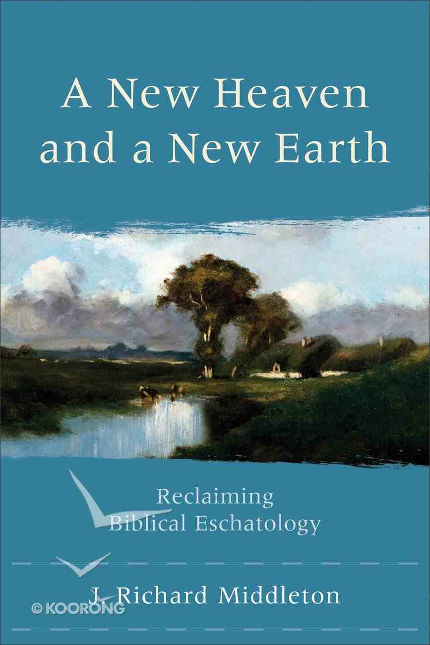 A New Heaven and a New Earth: Reclaiming Biblical Eschatology Paperback