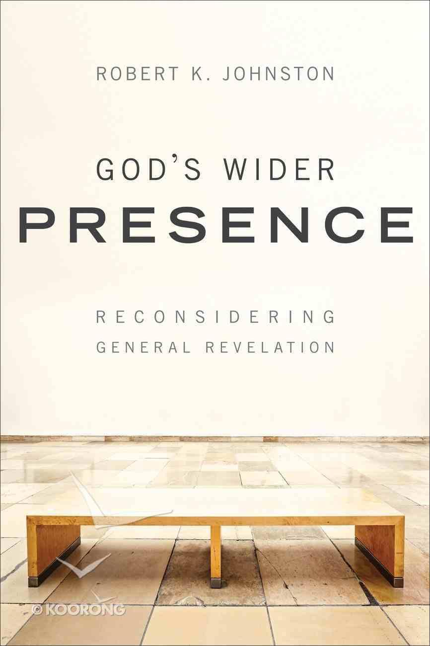 God's Wider Presence: Reconsidering General Revelation Paperback