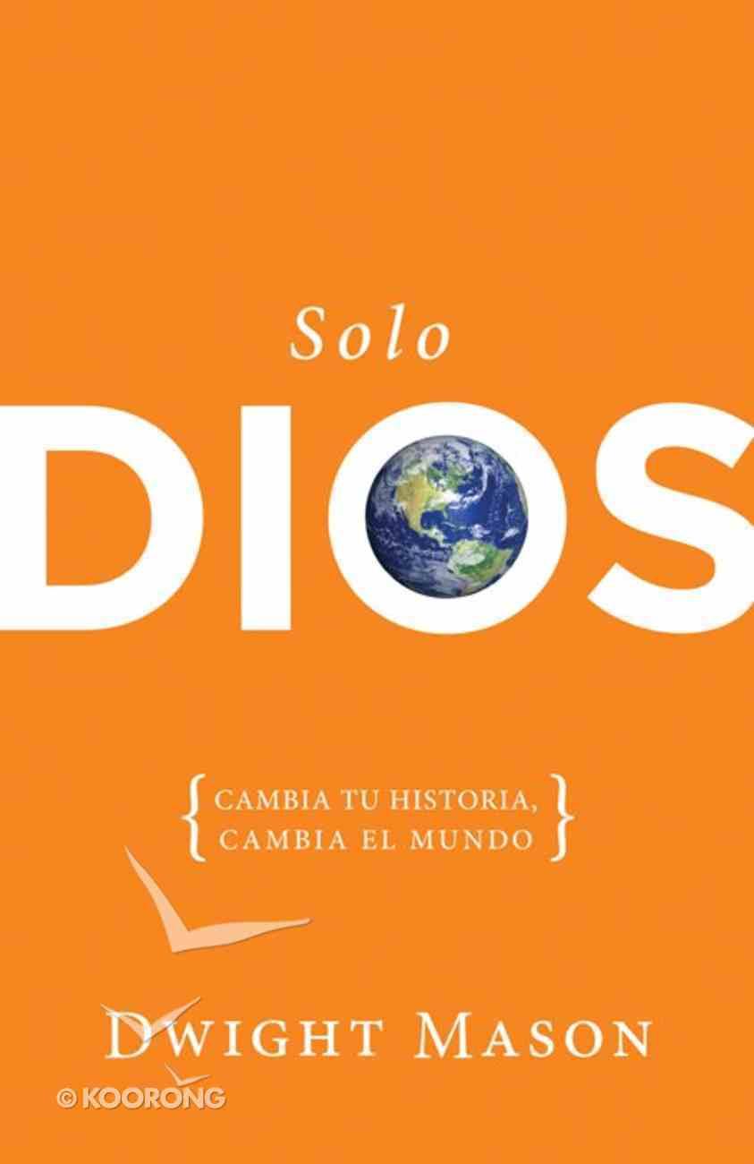 Solo Dios: Cambia Tu Historia, Cambia El Mundo (Only God) Paperback