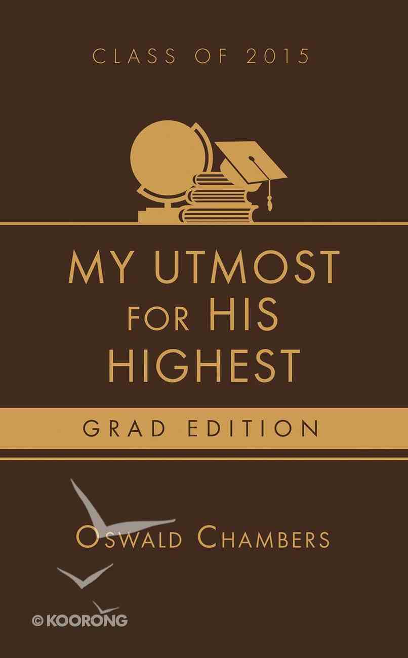 My Utmost For His Highest 2015 Grad Edition Paperback