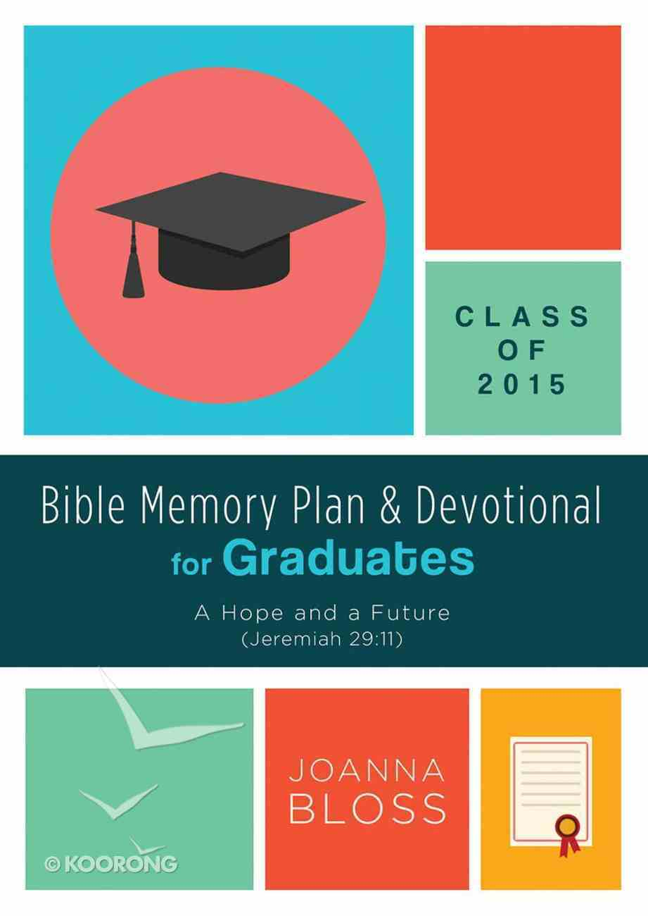 Bible Memory Plan and Devotional For Graduates - Class of 2015 Paperback