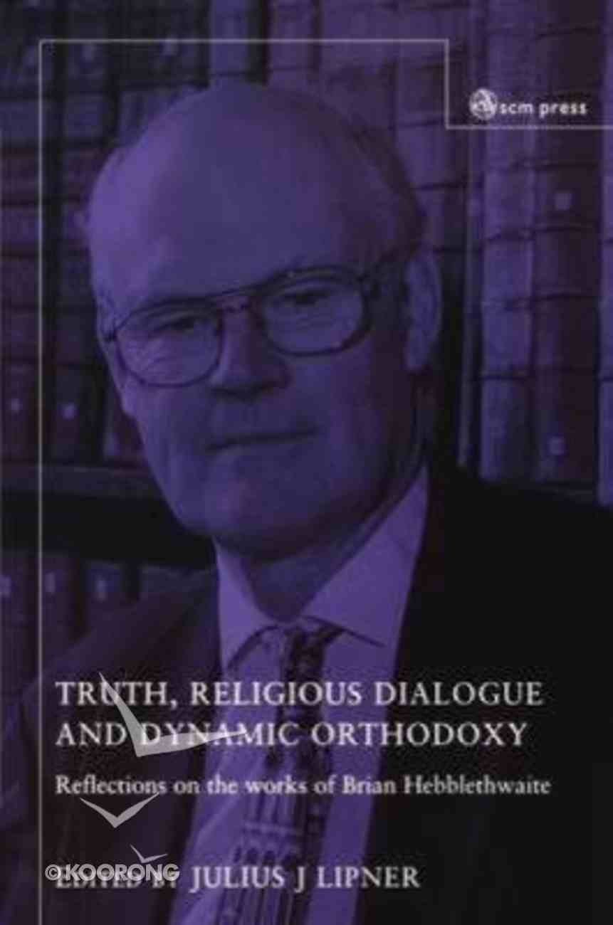 Truth, Religious Dialogue, and Dynamic Orthodoxy Paperback