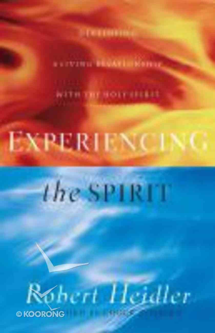 Experiencing the Spirit: Developing a Living Relationship With the Holy Spirit Paperback
