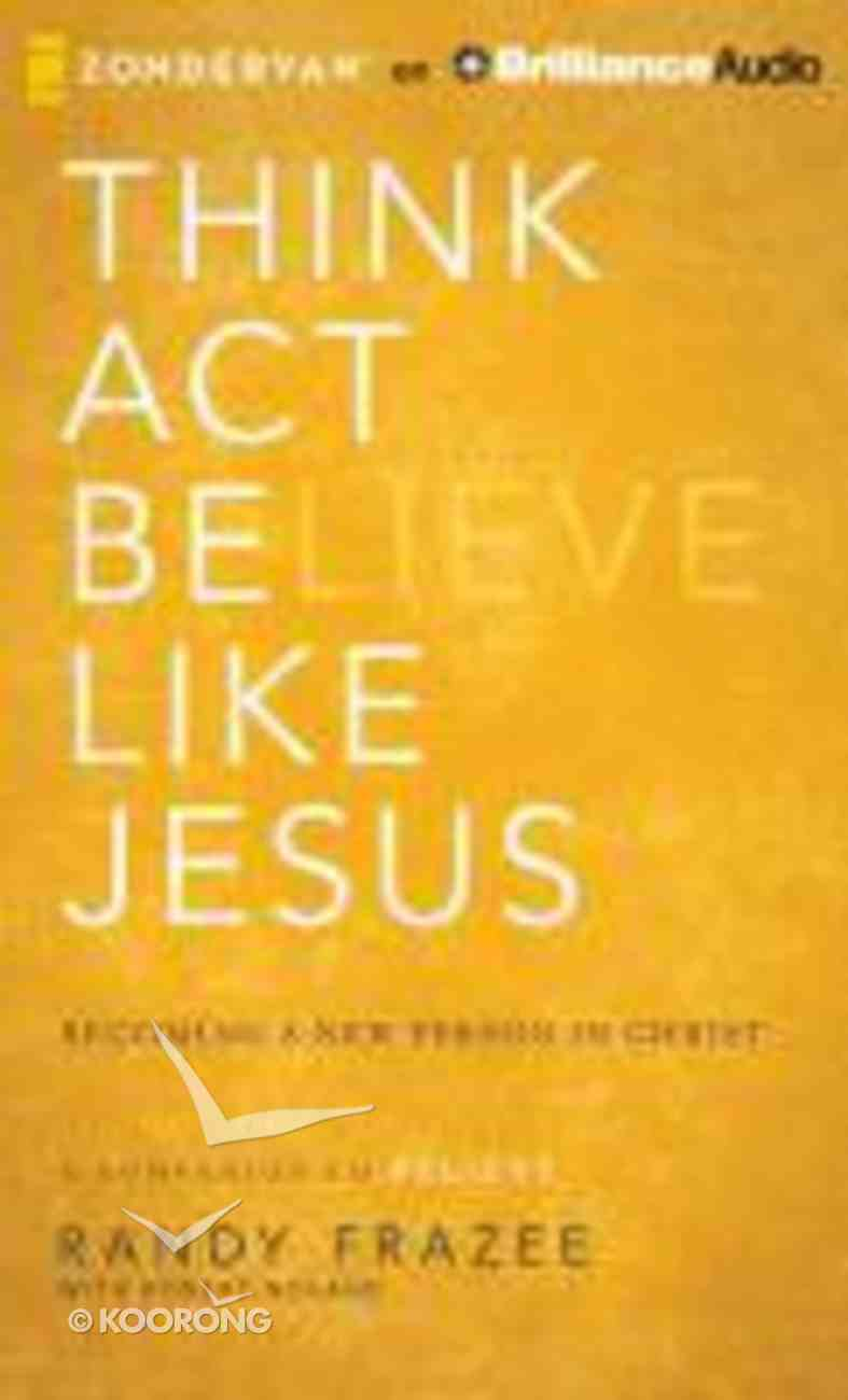 Think, Act, Be Like Jesus (Unabridged, 8 Cds) CD