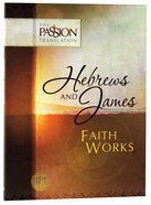 Tpt Passion Translation - Hebrews & James: Faith Works