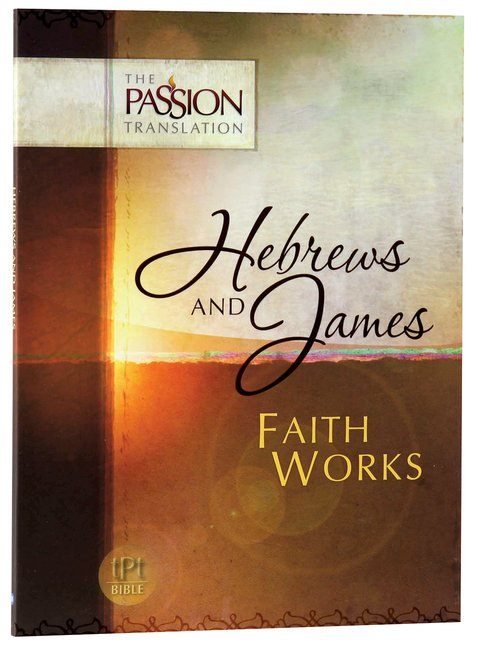 Product: Tpt Passion Translation - Hebrews & James: Faith Works Image