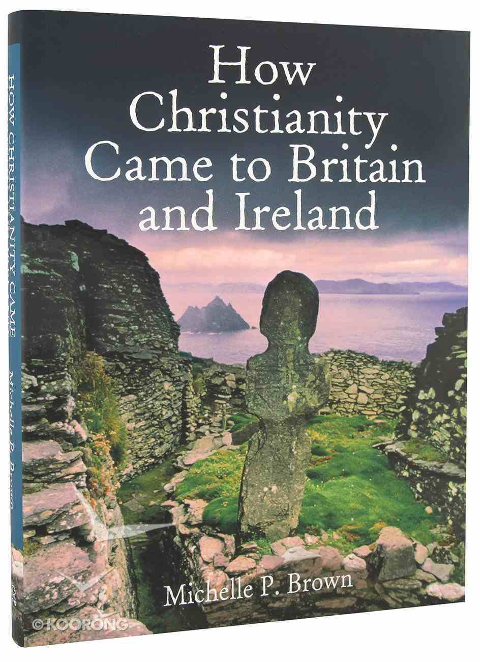 How Christianity Came to Britain and Ireland Hardback
