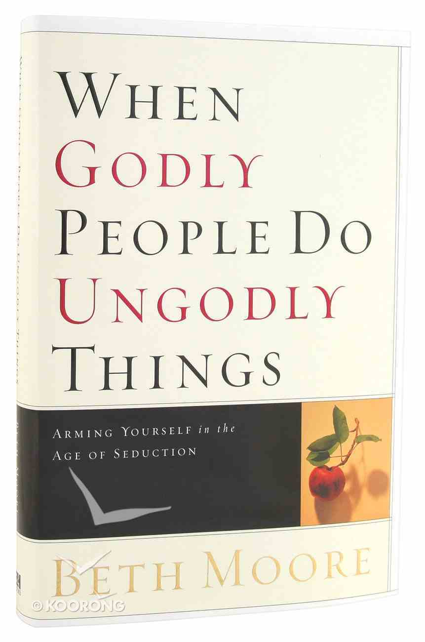 When Godly People Do Ungodly Things Hardback
