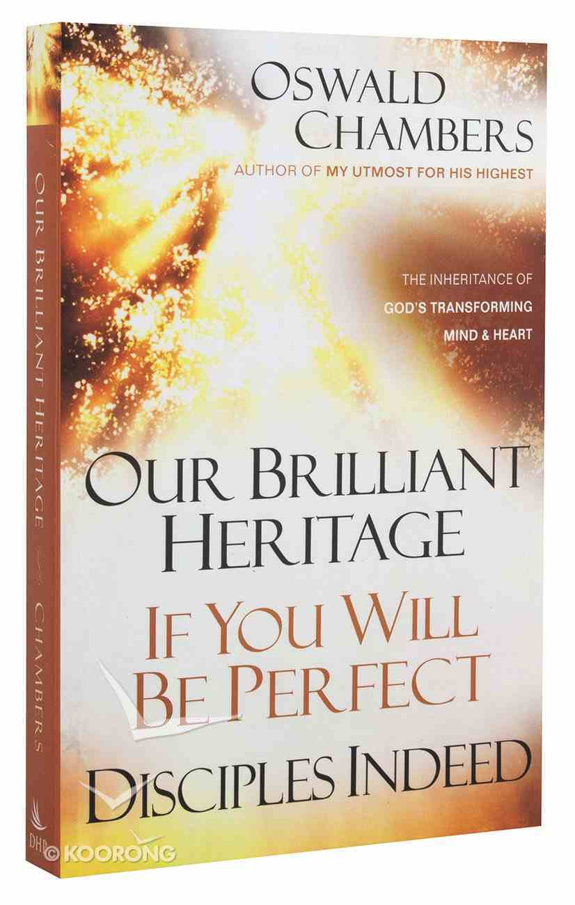 Our Brilliant Heritage/ If You Will Be Perfect/ Disciples Indeed Paperback
