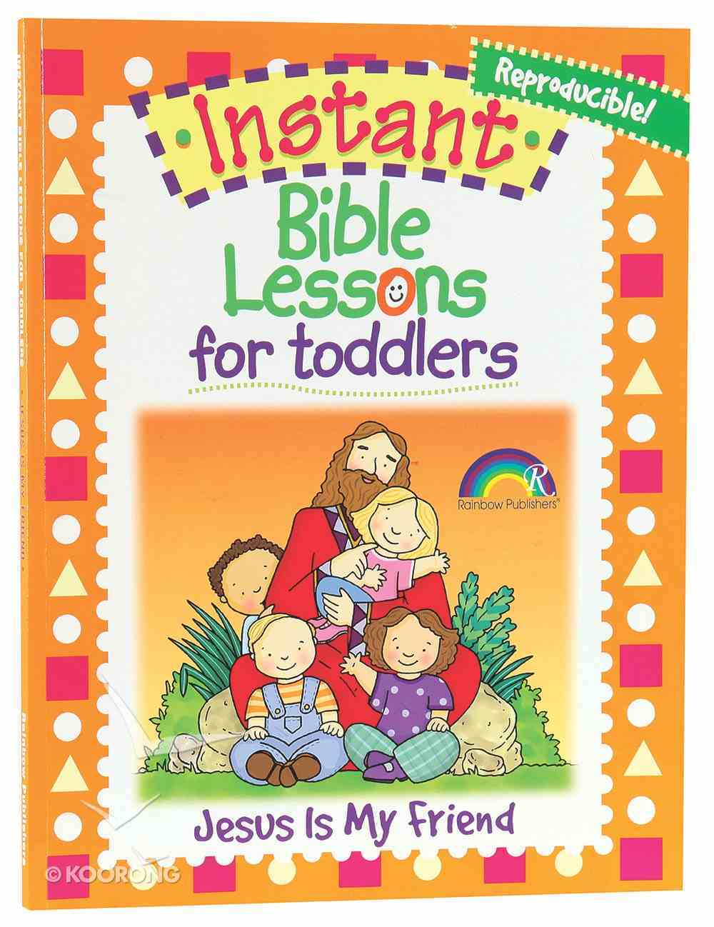 Jesus is My Friend (Reproducible, Ages 1-3) (Instant Bible Lessons Series) Paperback
