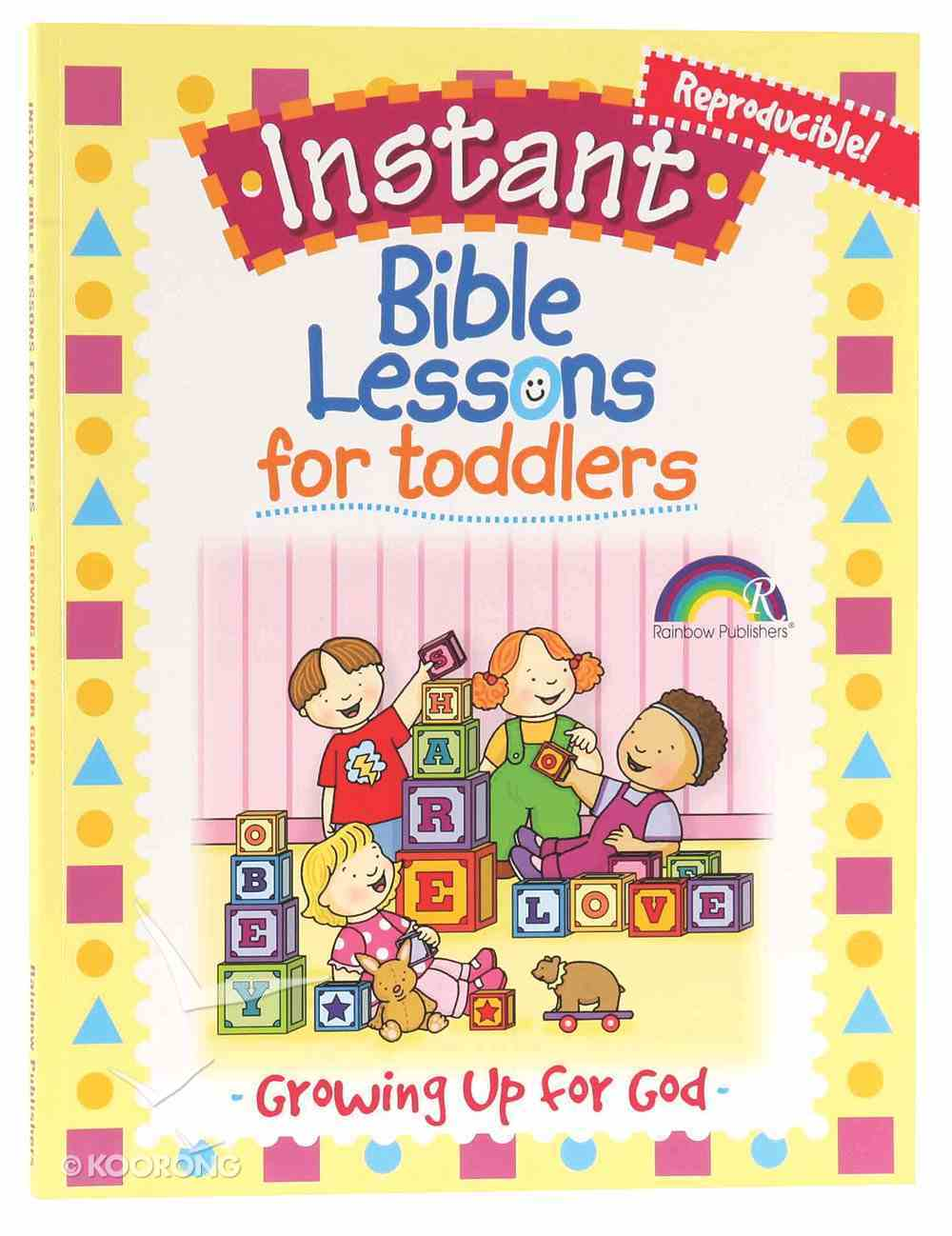 Growing Up For God (Reproducible, Ages 1-3) (Instant Bible Lessons Series) Paperback