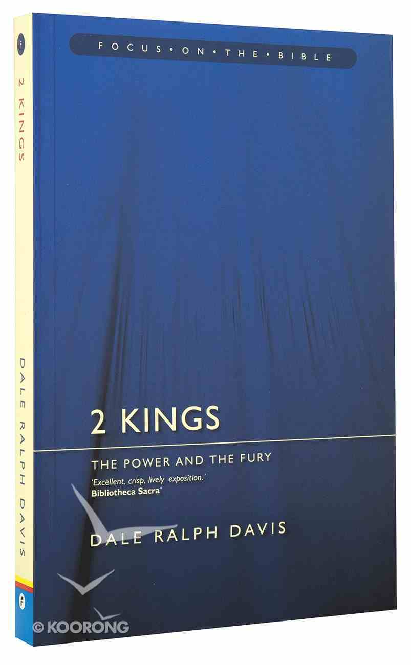2 Kings - the Power and the Fury (Focus On The Bible Commentary Series) Paperback