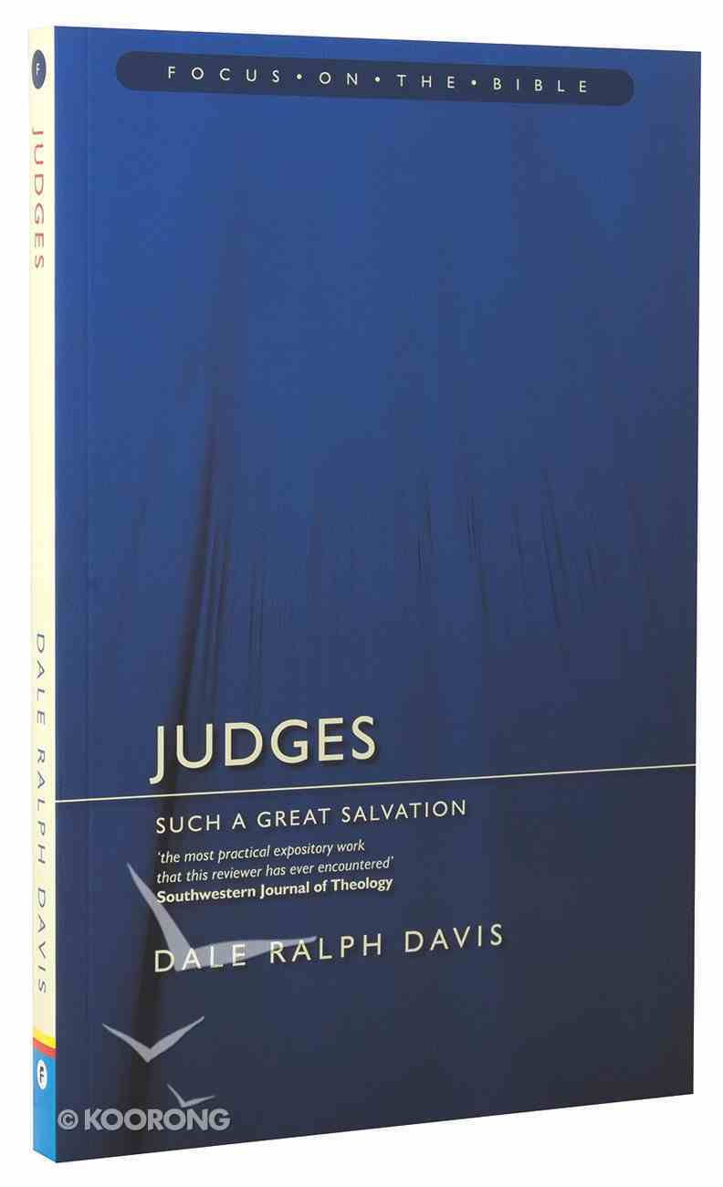 Judges - Such a Great Salvation (Focus On The Bible Commentary Series) Paperback