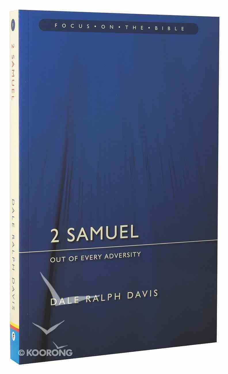 2 Samuel - Out of Every Adveristy (Focus On The Bible Commentary Series) Paperback