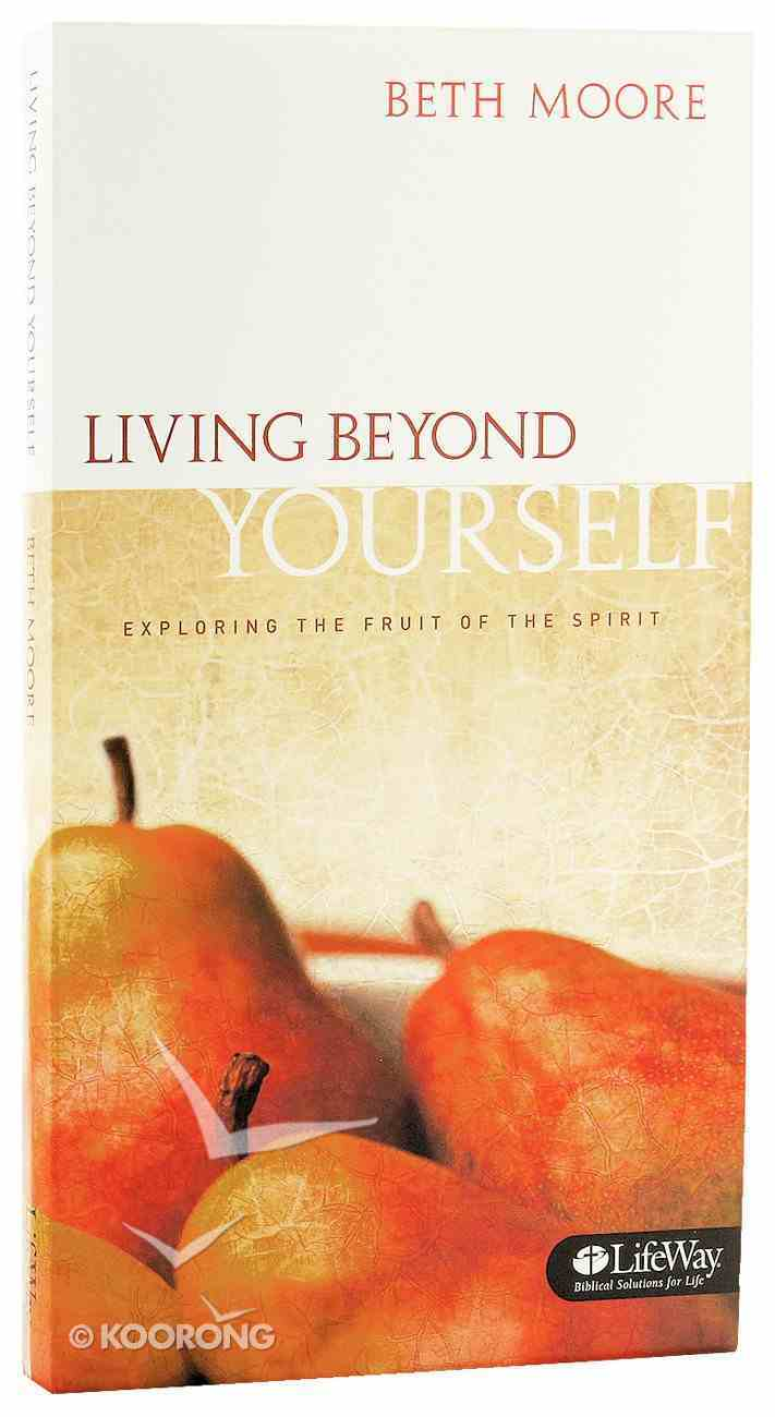 Living Beyond Yourself (6 Dvds): Exploring the Fruits of the Spirit (DVD Only Set) (Beth Moore Bible Study Series) DVD
