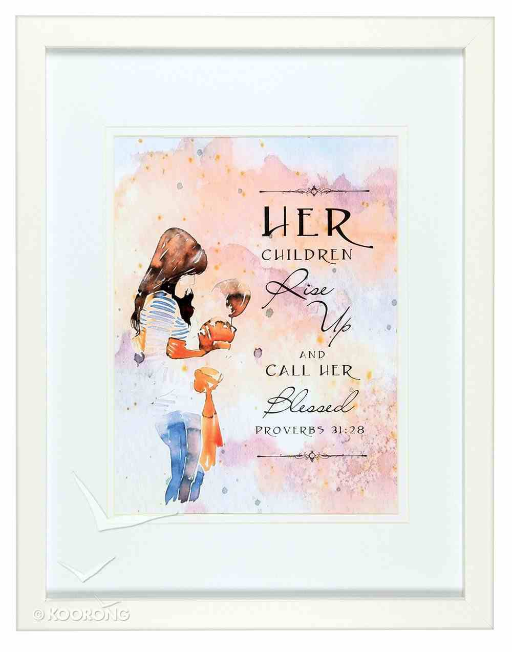 Medium Framed Print: Watercolour Mum and Child, Her Children, Proverbs 31:28 Plaque
