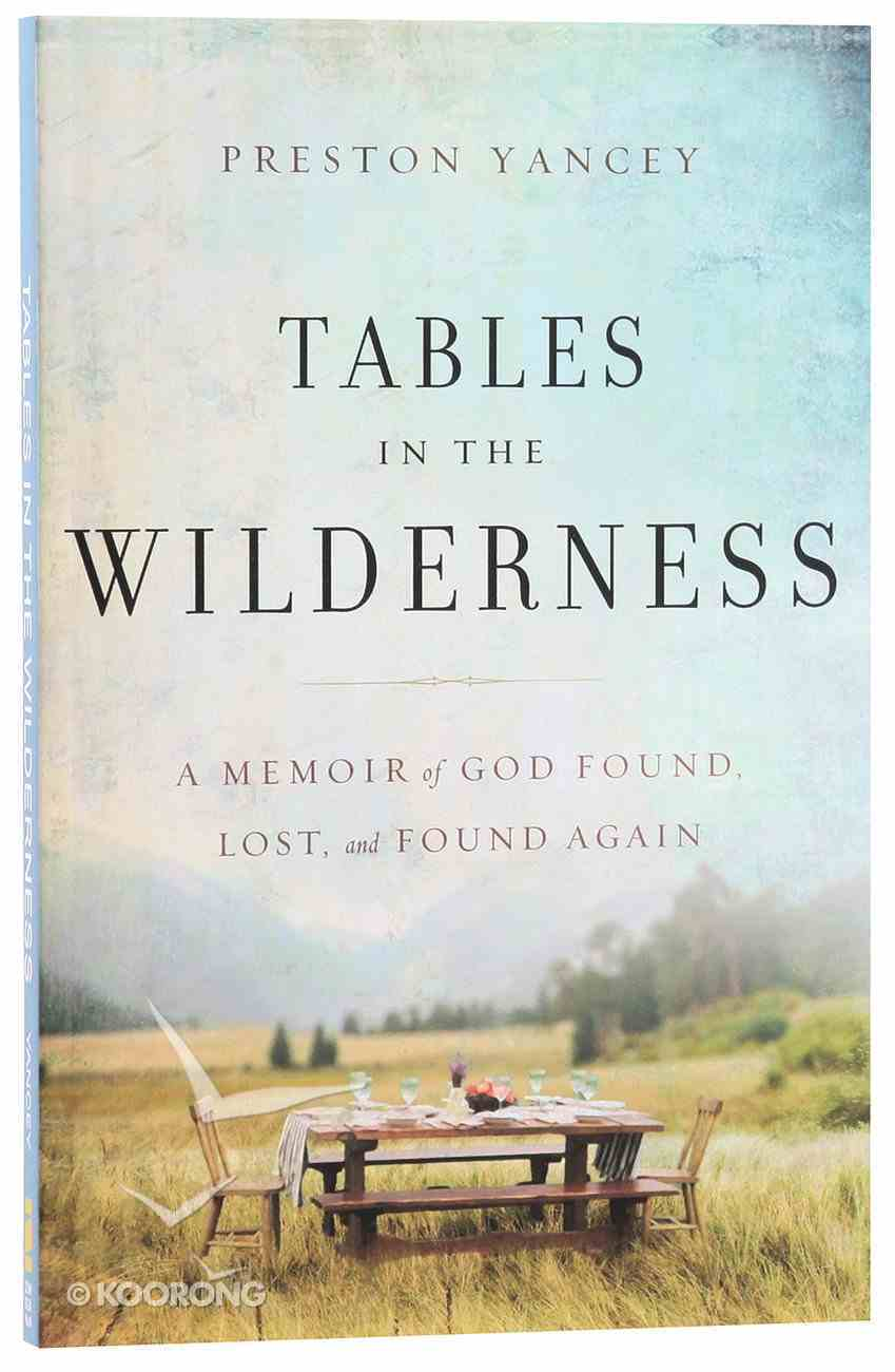 Tables in the Wilderness: A Memoir of God Found, Lost and Found Again Paperback