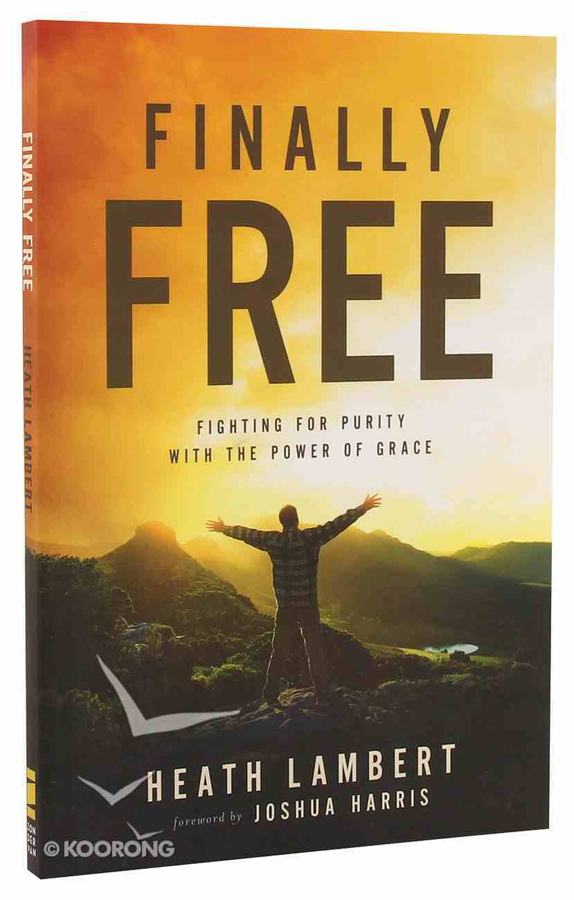 Finally Free: Fighting For Purity With the Power of Grace Paperback