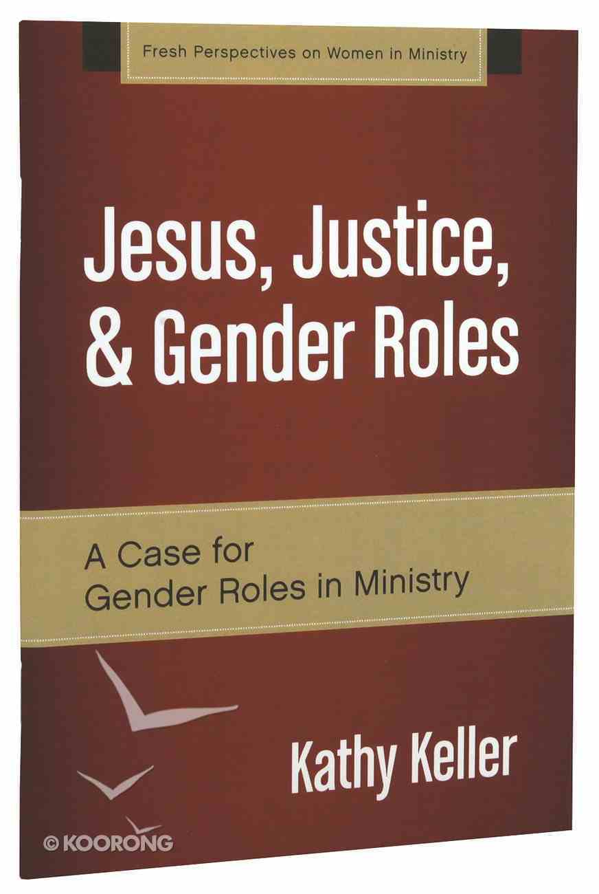 Jesus, Justice, & Gender Roles (Fresh Perspectives On Women In Ministry Series) Paperback
