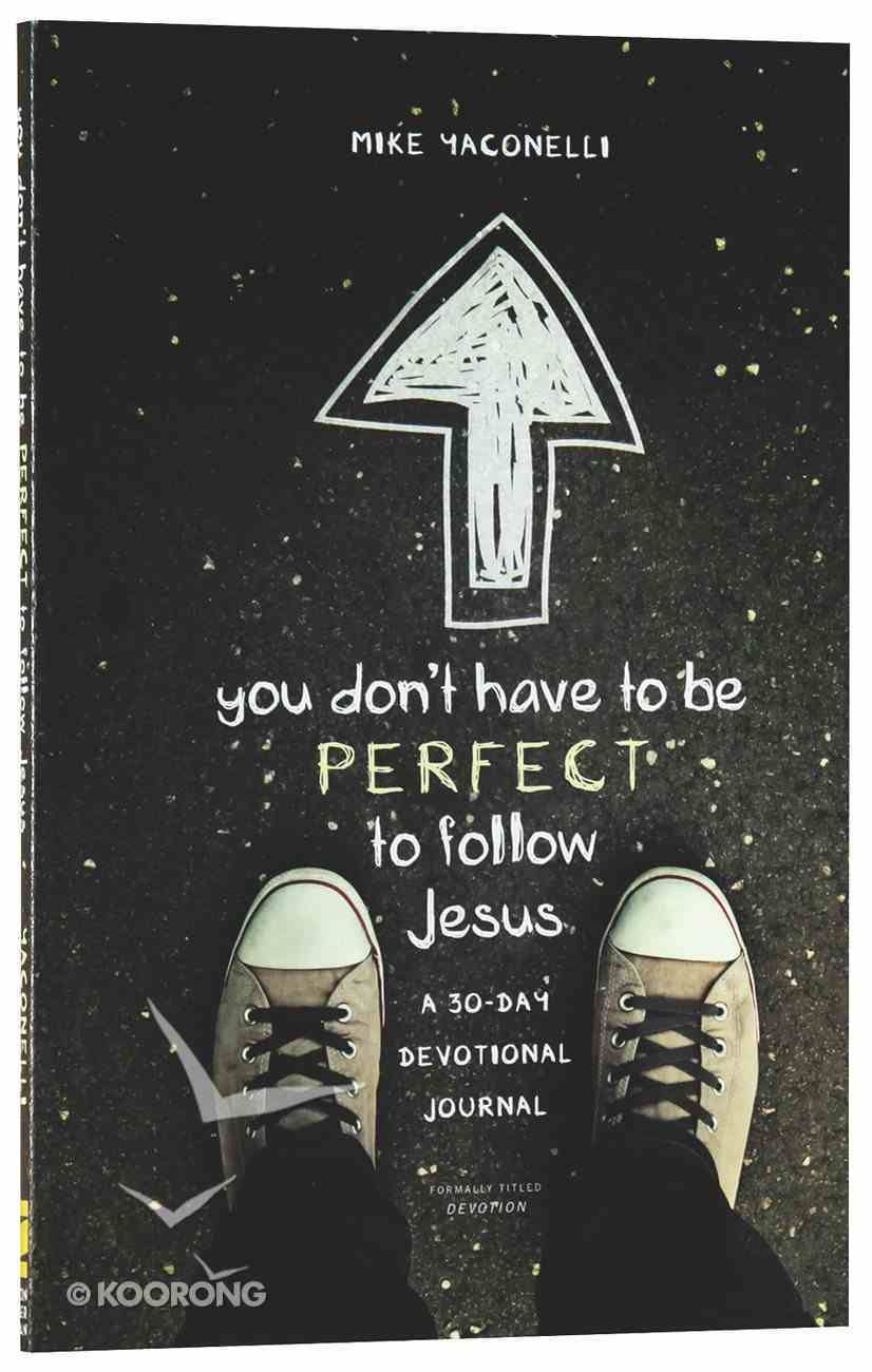 You Don't Have to Be Perfect to Follow Jesus Paperback