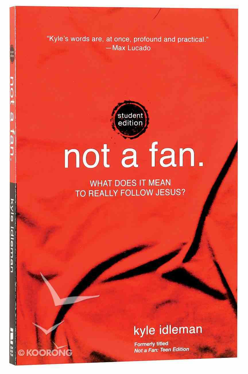 Not a Fan: What Does It Mean to Really Follow Jesus? (Student Edition) Paperback