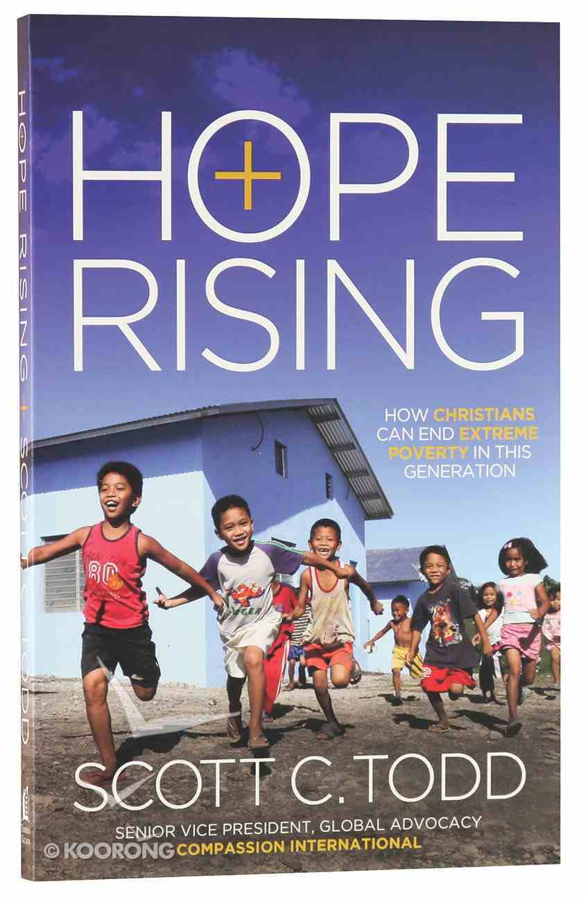 Hope Rising: How Christian Can End Extreme Poverty in This Generatin Paperback