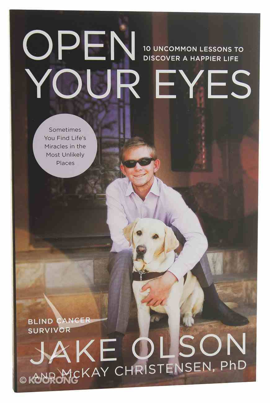 Open Your Eyes: 10 Uncommon Lessons to Discover a Happier Life Paperback