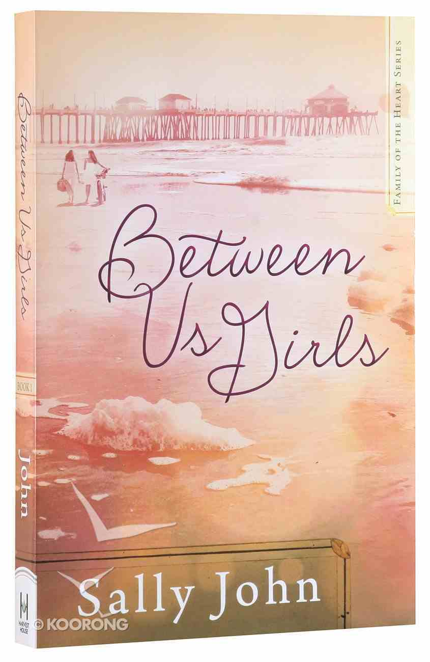 Between Us Girls (#01 in Family Of The Heart Series) Paperback