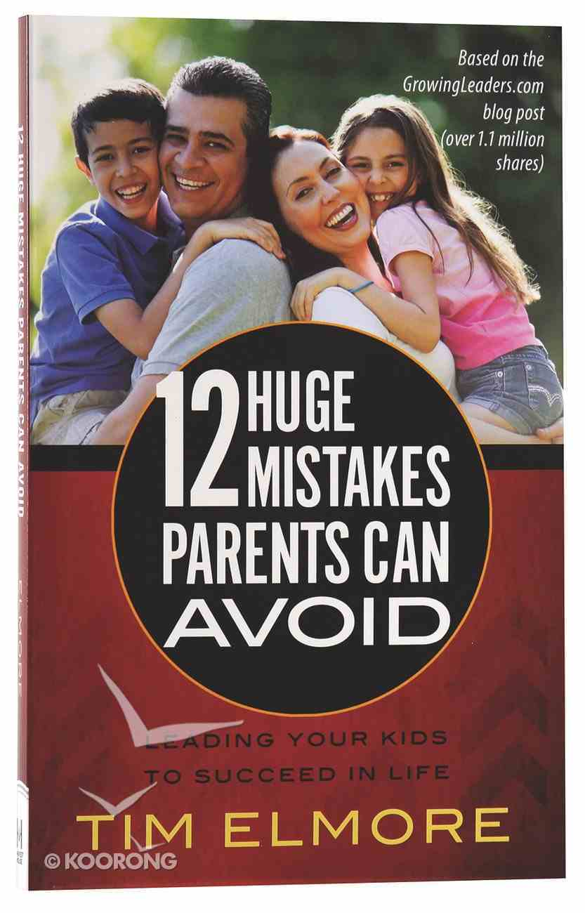 12 Huge Mistakes Parents Can Avoid Paperback