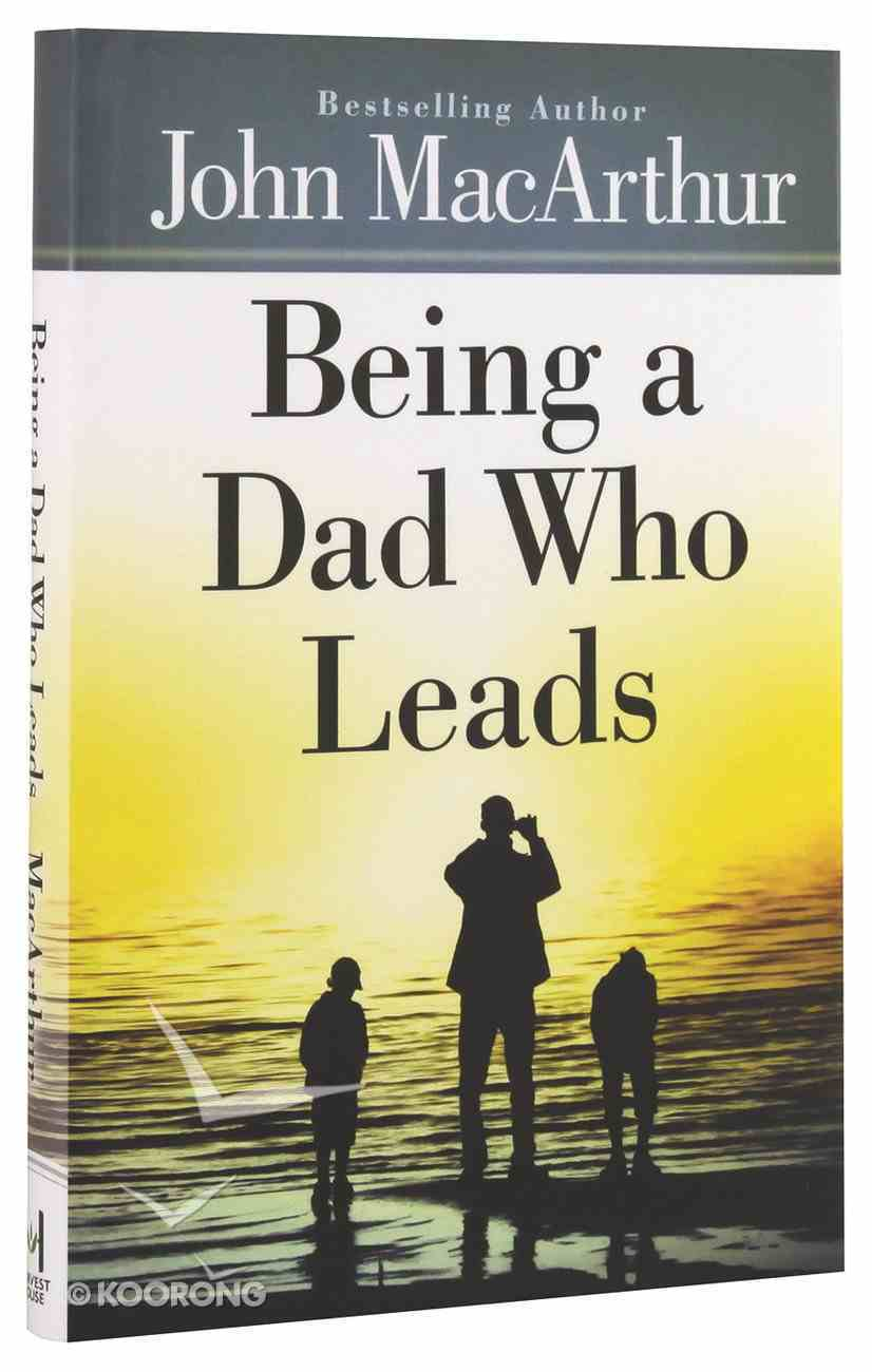 Being a Dad Who Leads Hardback