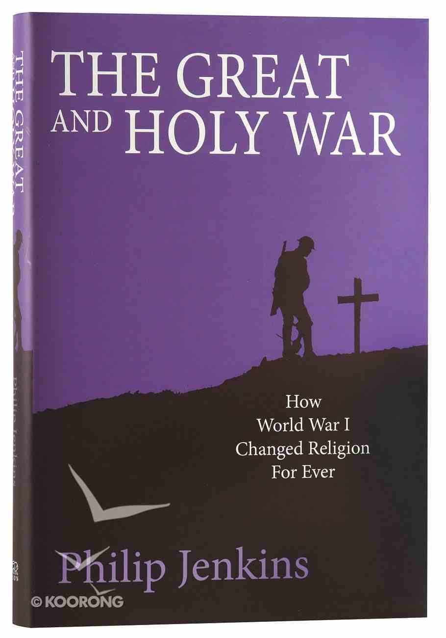 The Great and Holy War: How World War 1 Changed Religion For Ever Hardback