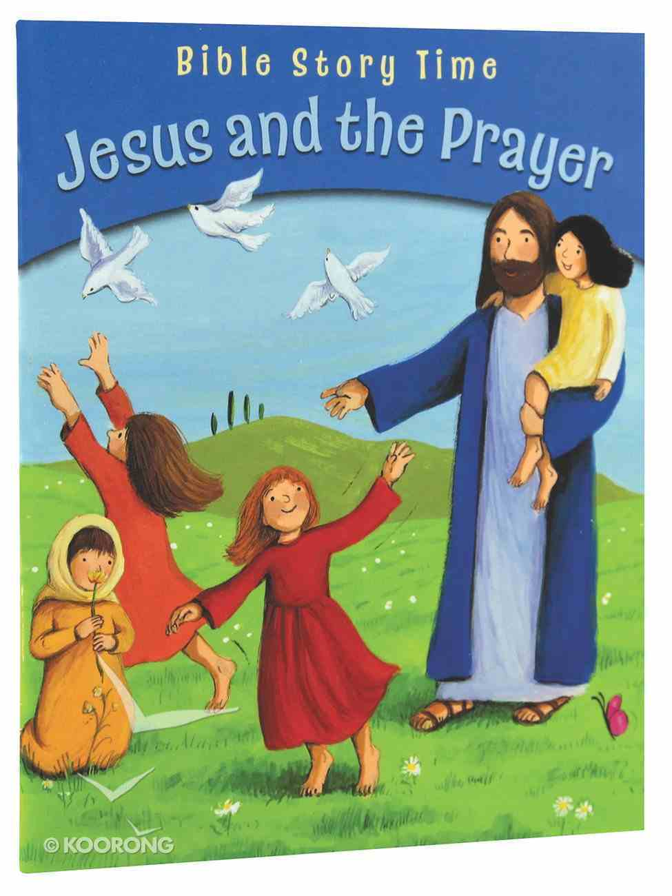 Jesus and the Prayer (Bible Story Time New Testament Series) Paperback