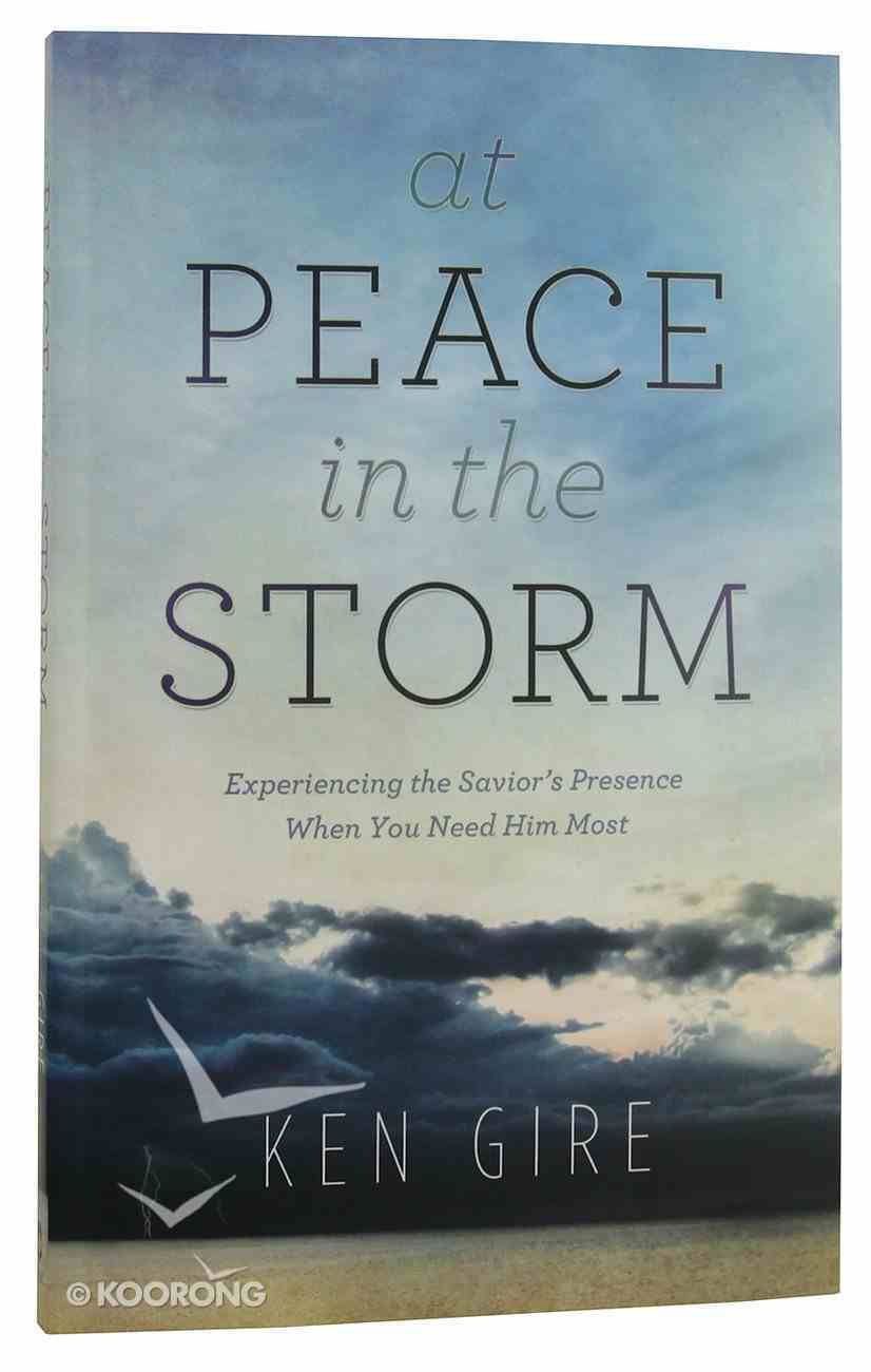 At Peace in the Storm: Experiencing the Savior's Presence When You Need Him Most Paperback