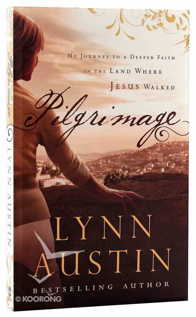 Pilgrimage: My Journey to a Deeper Faith in the Land Where Jesus Walked Paperback