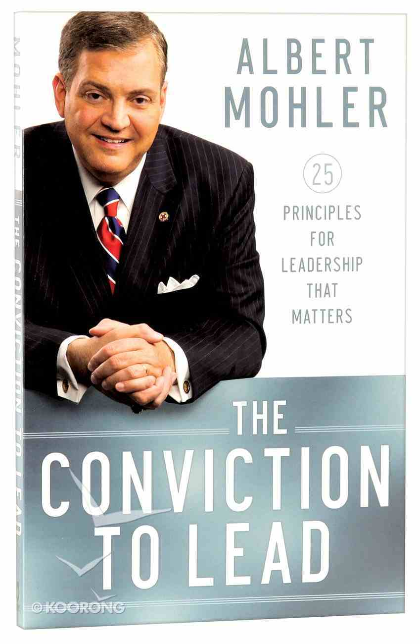 The Conviction to Lead: 25 Principles For Leadership That Matters Paperback