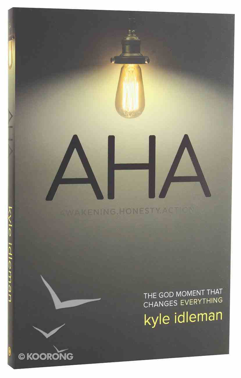 Aha: The God Moment That Changes Everything Paperback