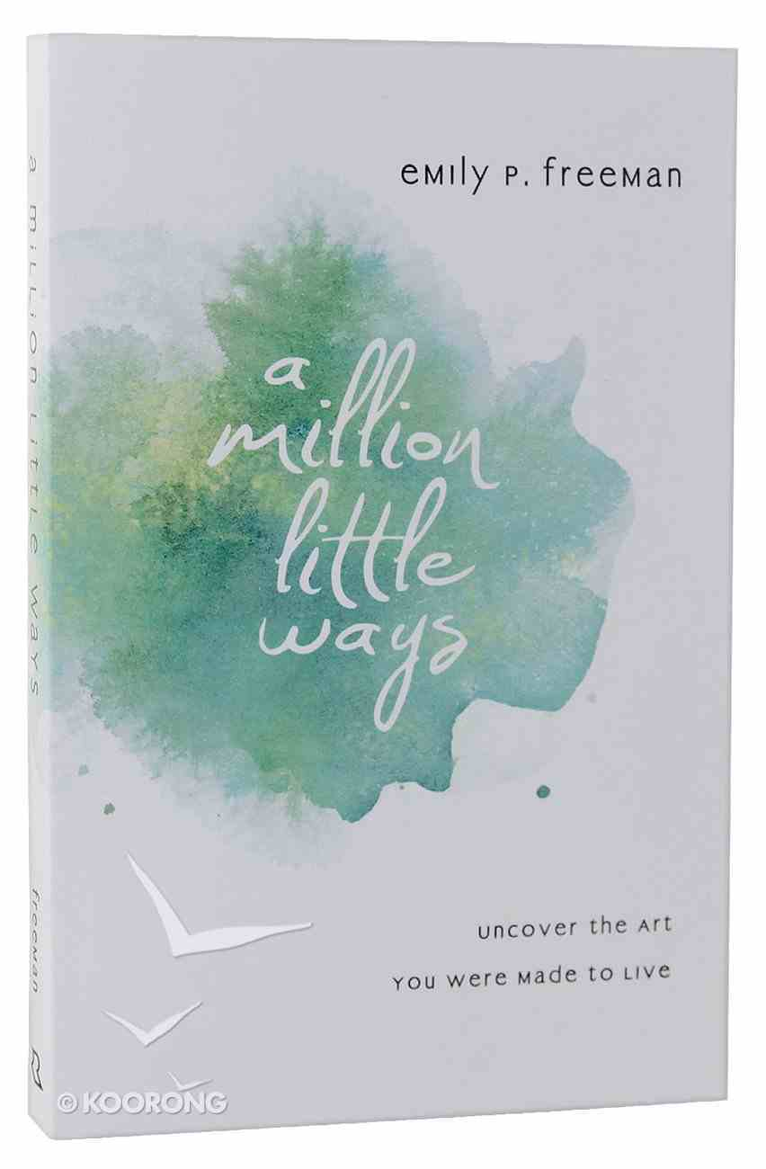 A Million Little Ways: Uncover the Art You Were Made to Live Paperback