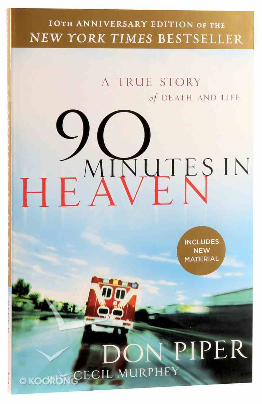 90 Minutes in Heaven: A True Story of Death and Life (10th Anniversary Edition) Paperback