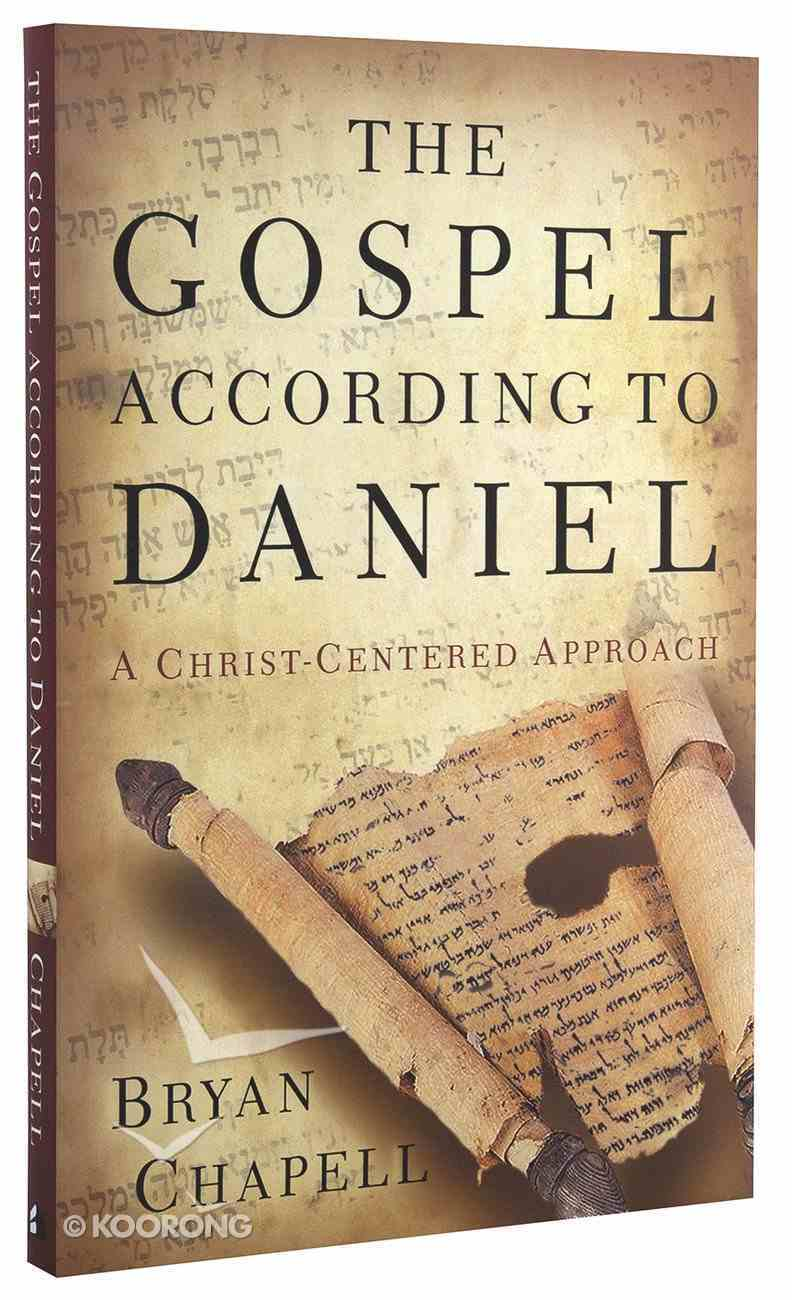 The Gospel According to Daniel: A Christ-Centered Approach Paperback
