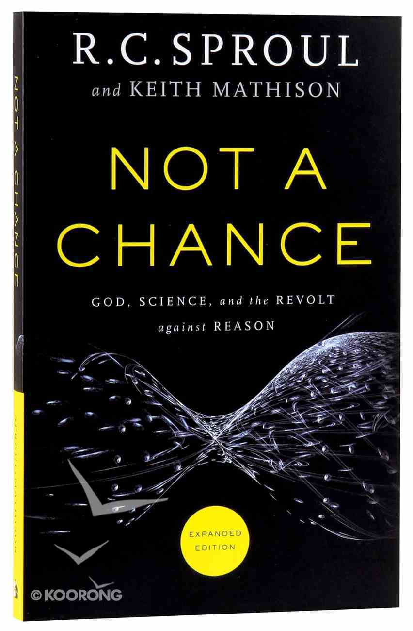 Not a Chance: God, Science, and the Revolt Against Reason (& Expanded Edition) Paperback