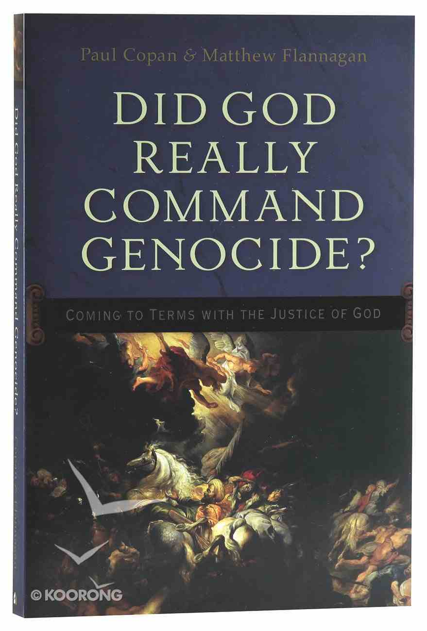 Did God Really Command Genocide? Coming to Terms With the Justice of God Paperback