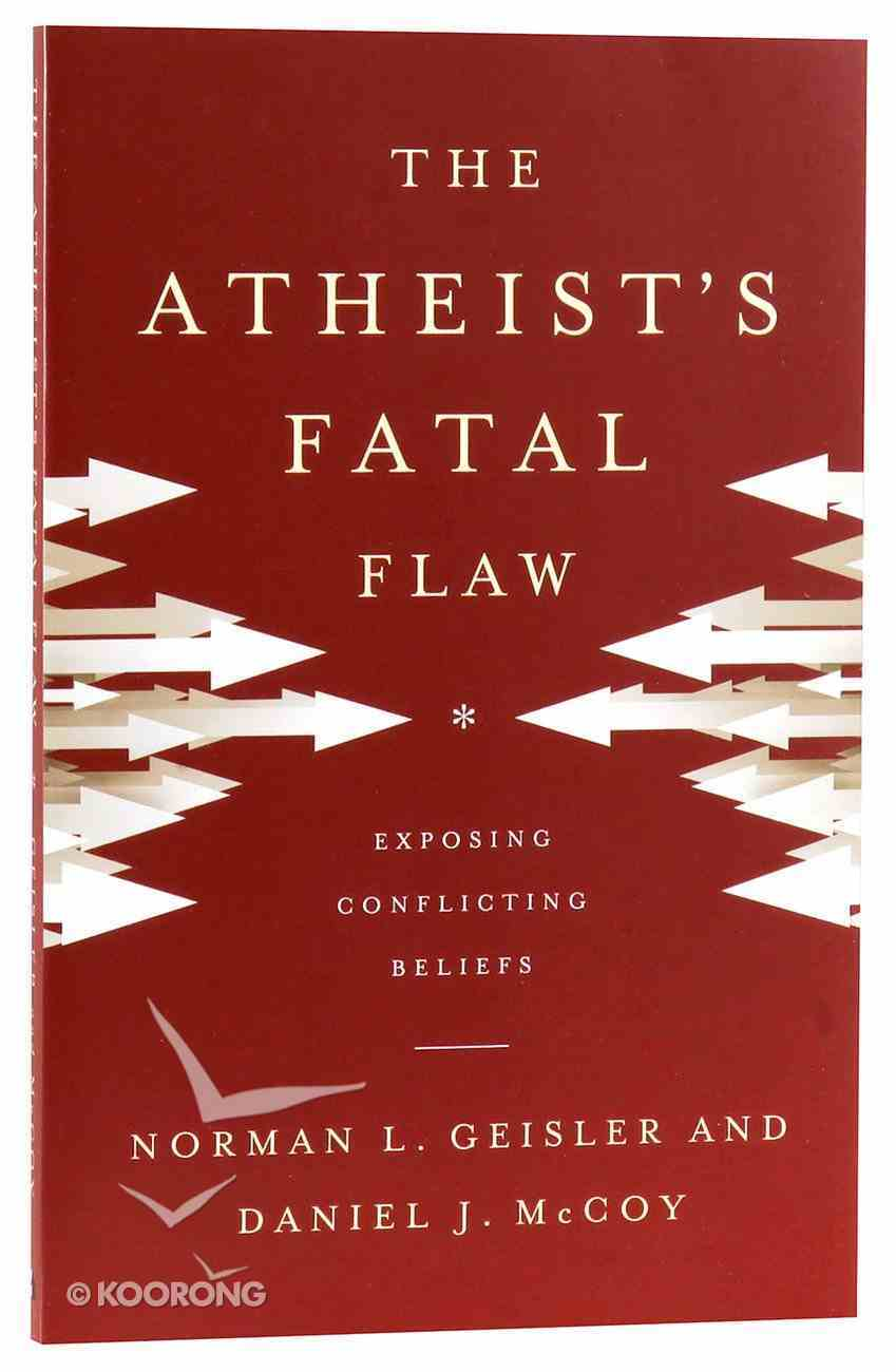 The Atheist's Fatal Flaw: Exposing Conflicting Beliefs Paperback