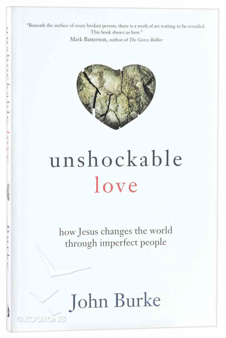 Unshockable Love: How Jesus Changes the World Through Imperfect People Paperback