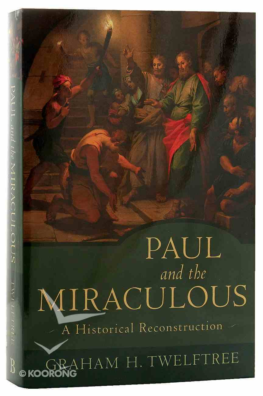 Paul and the Miraculous: A Historical Reconstruction Paperback