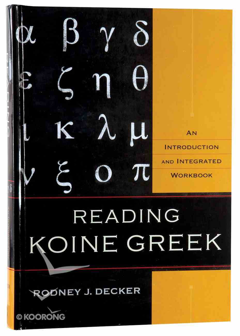 Reading Koine Greek: An Introduction and Integrated Workbook Hardback