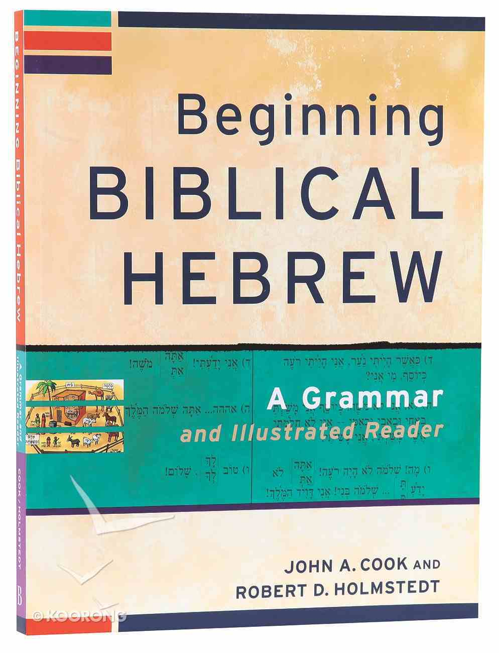 Beginning Biblical Hebrew: A Grammar and Illustrated Reader Paperback