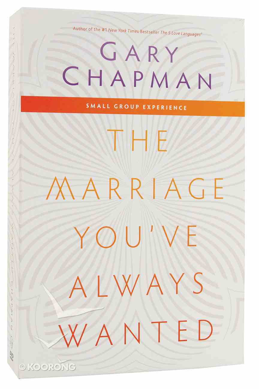 Marriage You've Always Wanted, the Includes Teaching Dvds; Leader's Guide; Participant's Guide (Small Group Experience) Pack