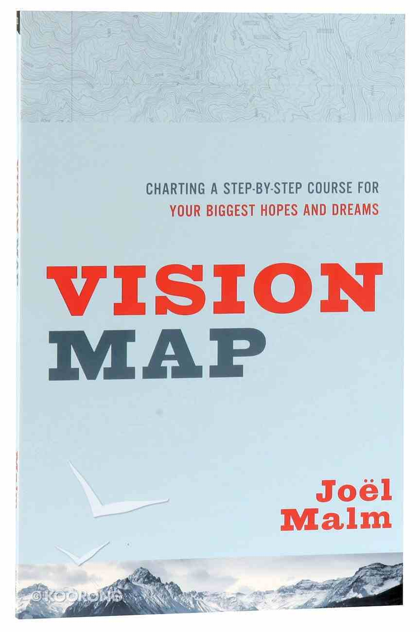 Vision Map: Charting a Step-By-Step Course For Your Biggest Hopes and Dreams Paperback